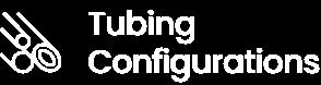Tubing Configurations